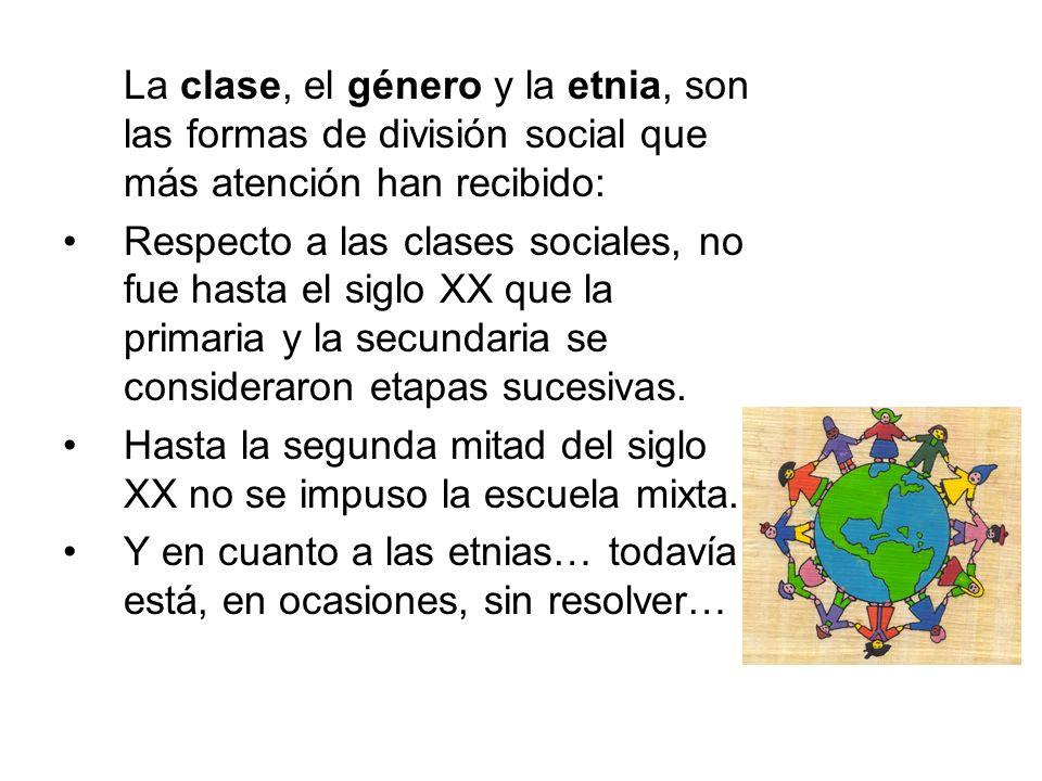 La clase, el género y la etnia, son las formas de división social que más atención han recibido: