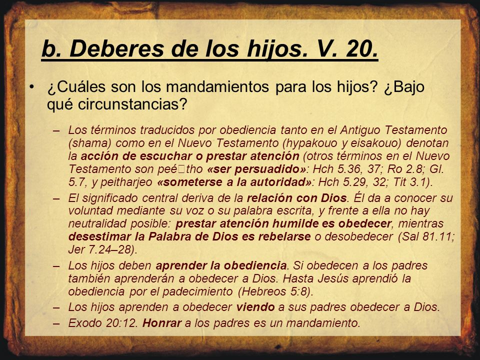 b. Deberes de los hijos. V. 20. ¿Cuáles son los mandamientos para los hijos ¿Bajo qué circunstancias
