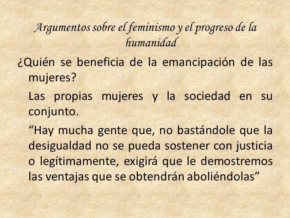 Argumentos sobre el feminismo y el progreso de la humanidad ¿Quién se beneficia de la emancipación de las mujeres.