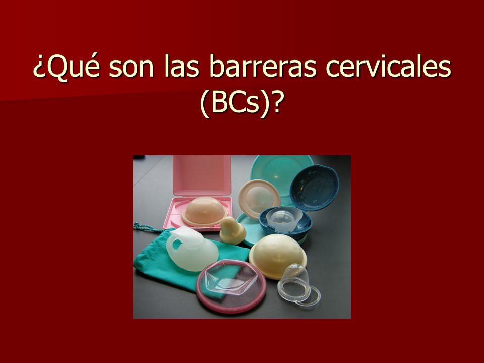 ¿Qué son las barreras cervicales (BCs)