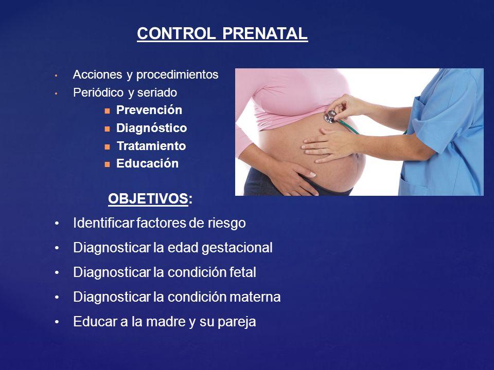 CONTROL PRENATAL OBJETIVOS: Identificar factores de riesgo
