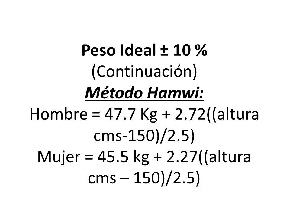 Peso Ideal ± 10 % (Continuación) Método Hamwi: Hombre = 47. 7 Kg + 2