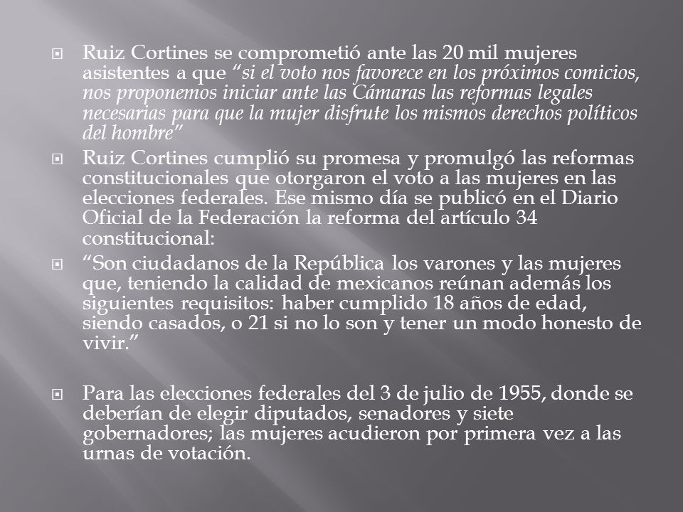 Ruiz Cortines se comprometió ante las 20 mil mujeres asistentes a que si el voto nos favorece en los próximos comicios, nos proponemos iniciar ante las Cámaras las reformas legales necesarias para que la mujer disfrute los mismos derechos políticos del hombre