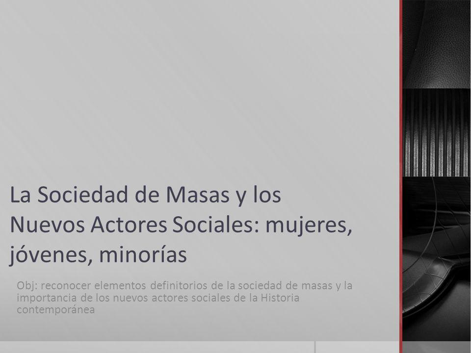 La Sociedad de Masas y los Nuevos Actores Sociales: mujeres, jóvenes, minorías