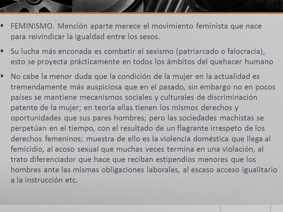 FEMINISMO. Mención aparte merece el movimiento feminista que nace para reivindicar la igualdad entre los sexos.