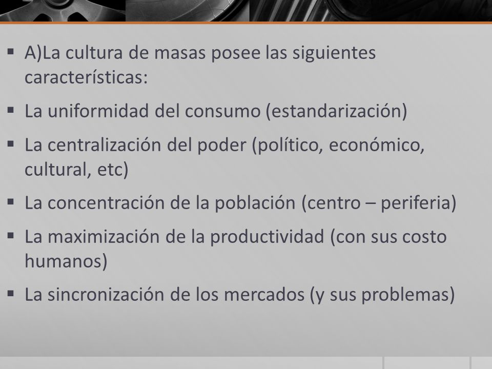 A)La cultura de masas posee las siguientes características: