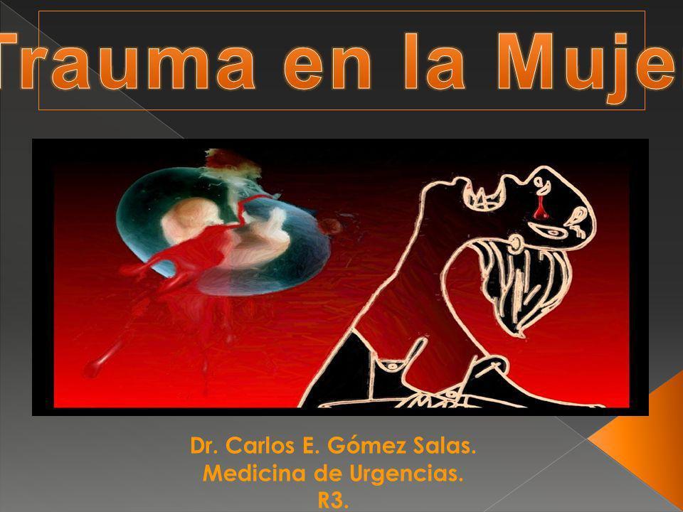 Trauma en la Mujer Dr. Carlos E. Gómez Salas. Medicina de Urgencias.