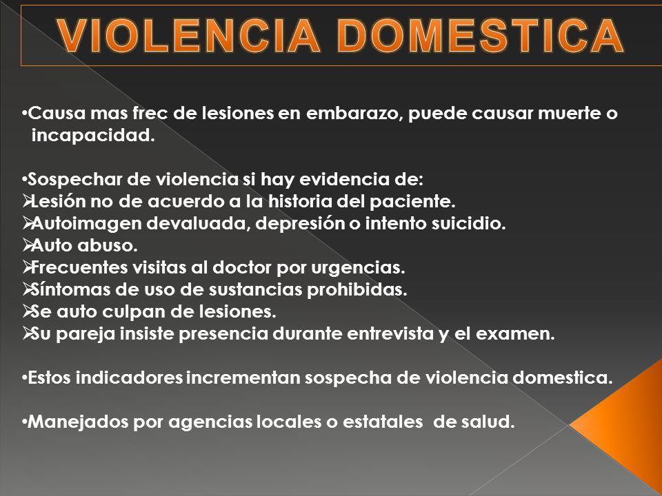 VIOLENCIA DOMESTICA Causa mas frec de lesiones en embarazo, puede causar muerte o. incapacidad. Sospechar de violencia si hay evidencia de: