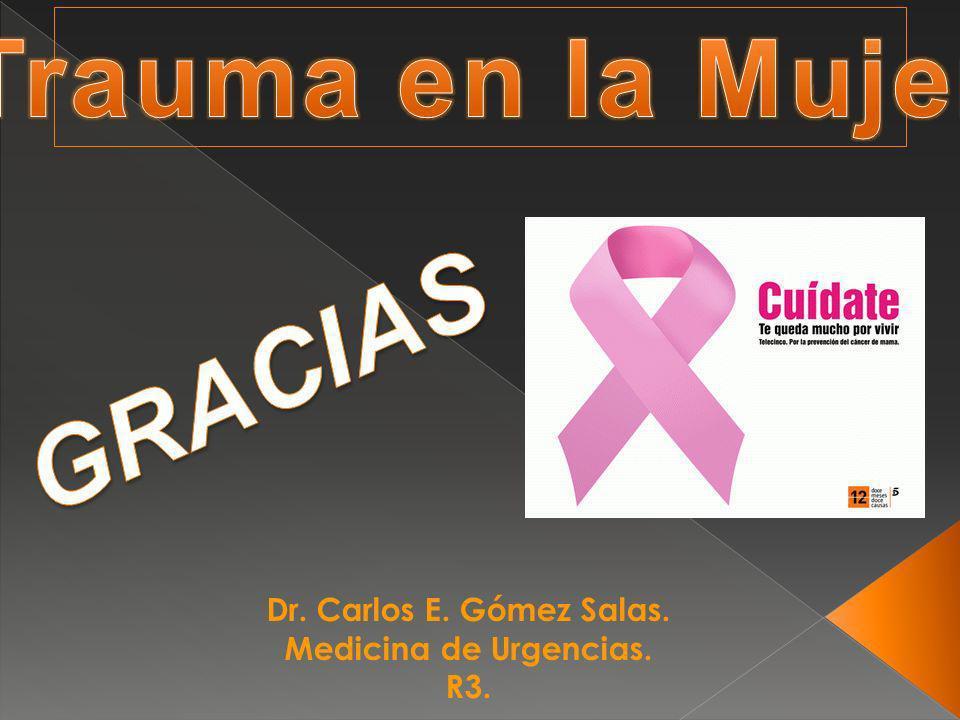 Trauma en la Mujer GRACIAS Dr. Carlos E. Gómez Salas.