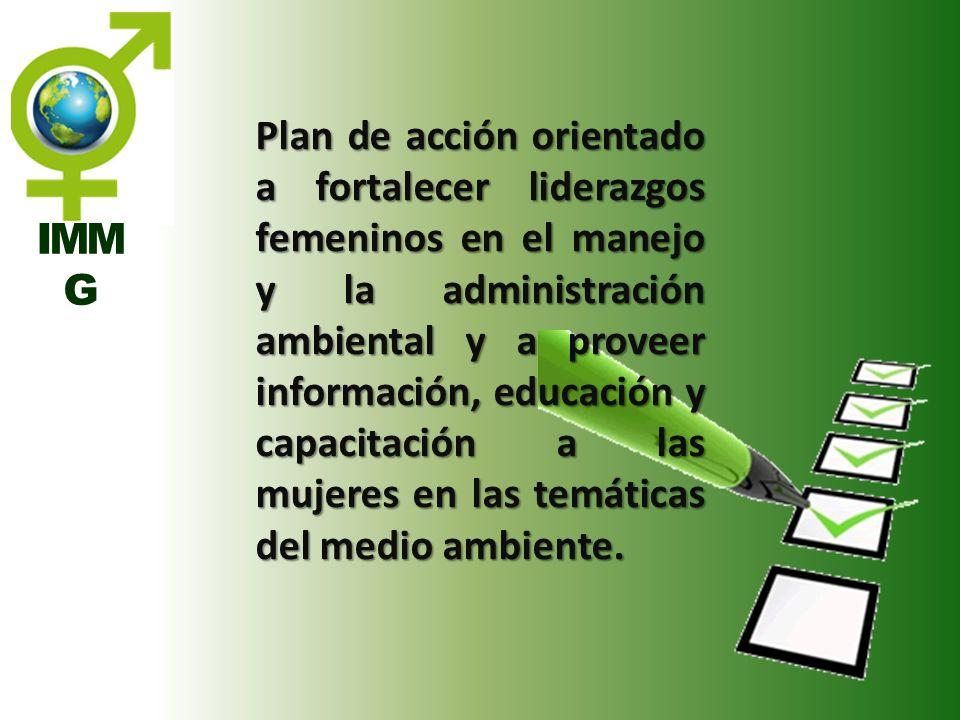 Plan de acción orientado a fortalecer liderazgos femeninos en el manejo y la administración ambiental y a proveer información, educación y capacitación a las mujeres en las temáticas del medio ambiente.