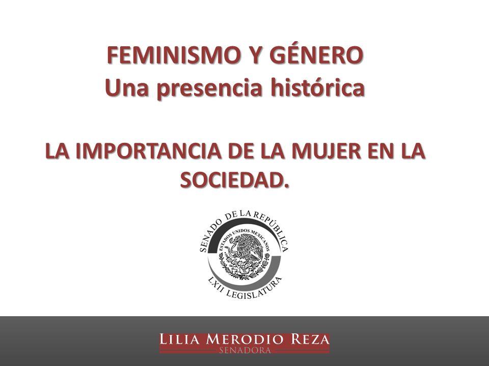 Una presencia histórica LA IMPORTANCIA DE LA MUJER EN LA SOCIEDAD.