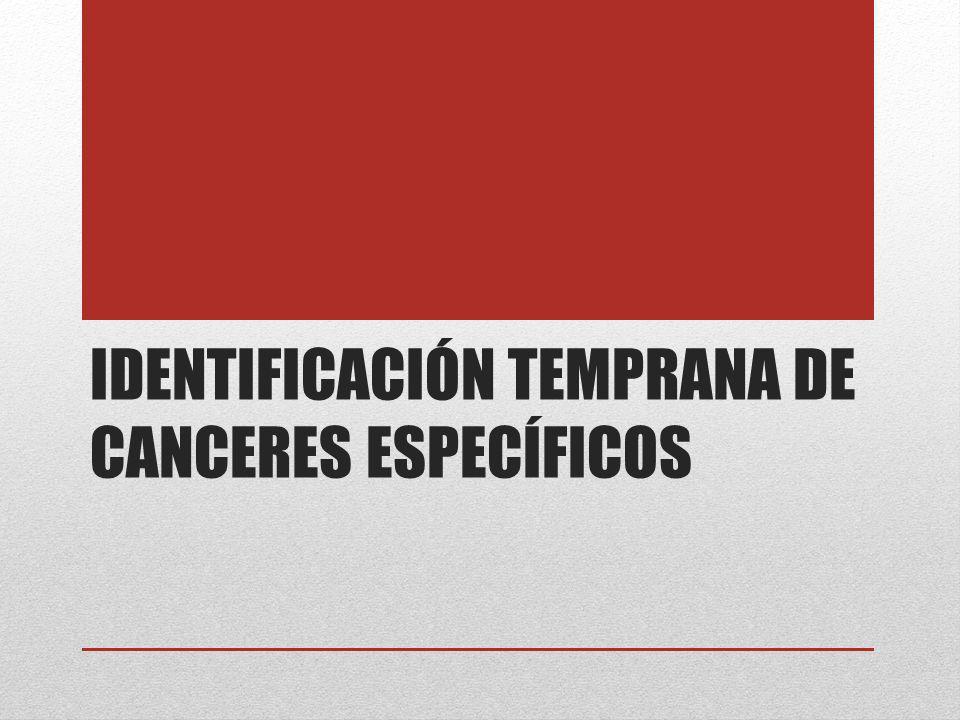 IDENTIFICACIÓN TEMPRANA DE CANCERES ESPECÍFICOS