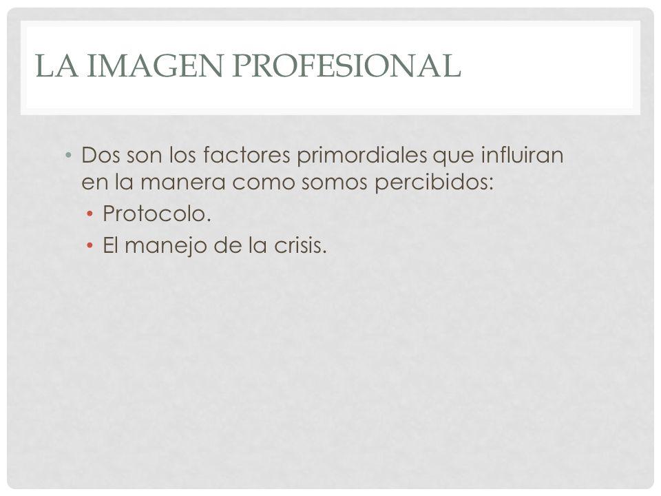 La imagen profesional Dos son los factores primordiales que influiran en la manera como somos percibidos: