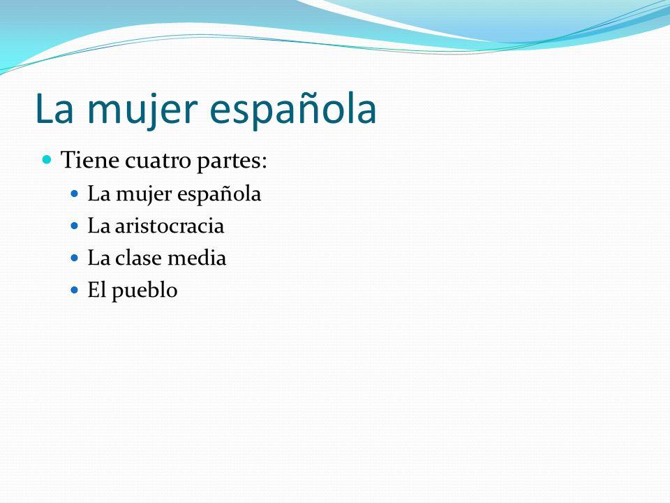 La mujer española Tiene cuatro partes: La mujer española
