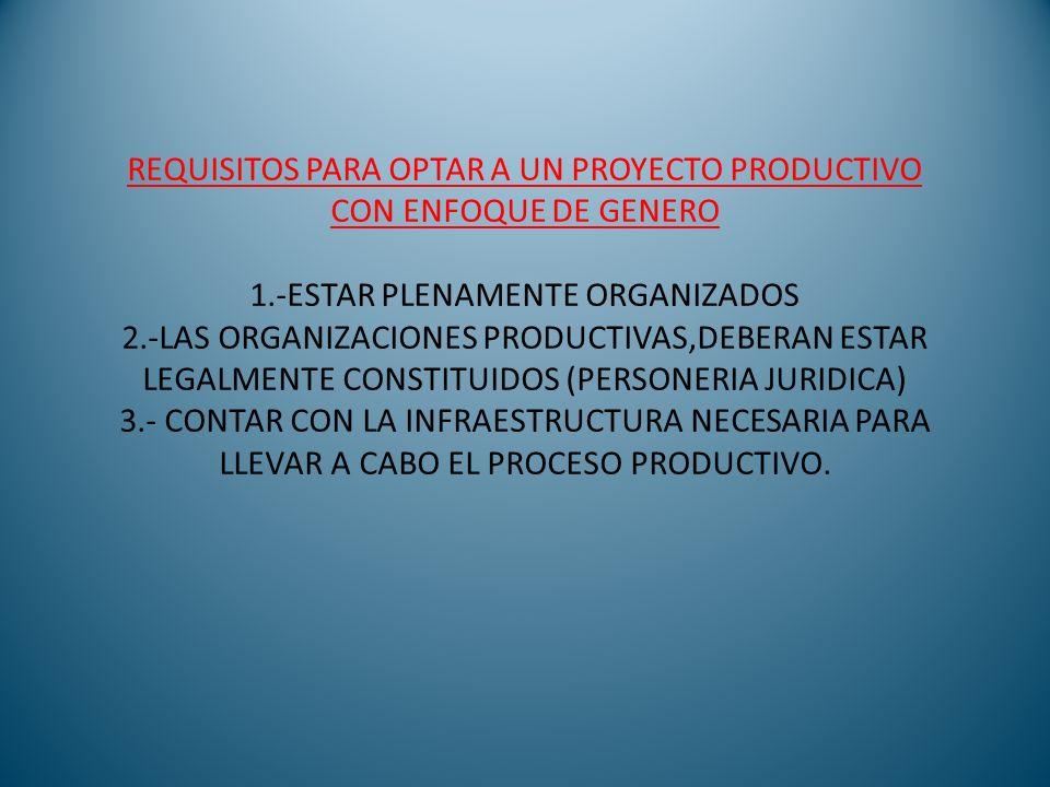 REQUISITOS PARA OPTAR A UN PROYECTO PRODUCTIVO CON ENFOQUE DE GENERO 1