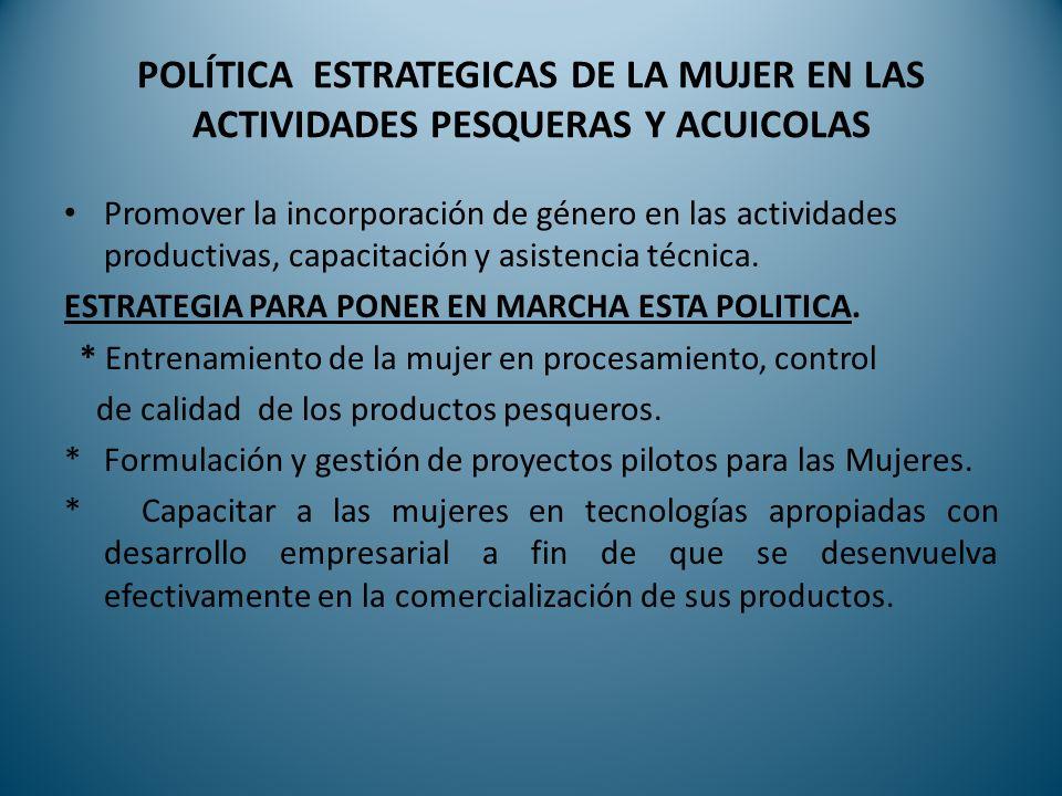 POLÍTICA ESTRATEGICAS DE LA MUJER EN LAS ACTIVIDADES PESQUERAS Y ACUICOLAS