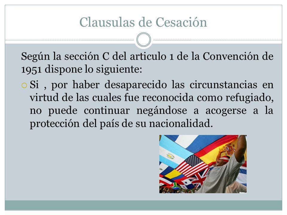 Clausulas de Cesación Según la sección C del articulo 1 de la Convención de 1951 dispone lo siguiente: