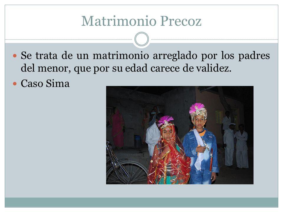 Matrimonio Precoz Se trata de un matrimonio arreglado por los padres del menor, que por su edad carece de validez.