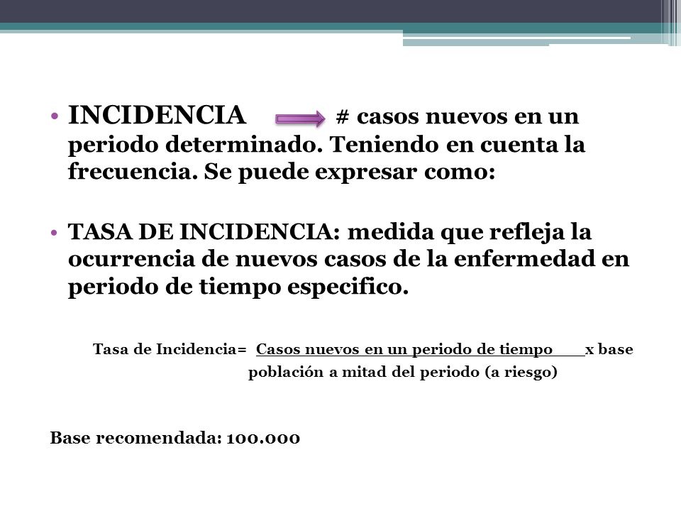 INCIDENCIA # casos nuevos en un periodo determinado