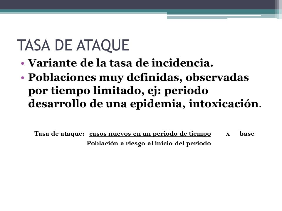 TASA DE ATAQUE Variante de la tasa de incidencia.