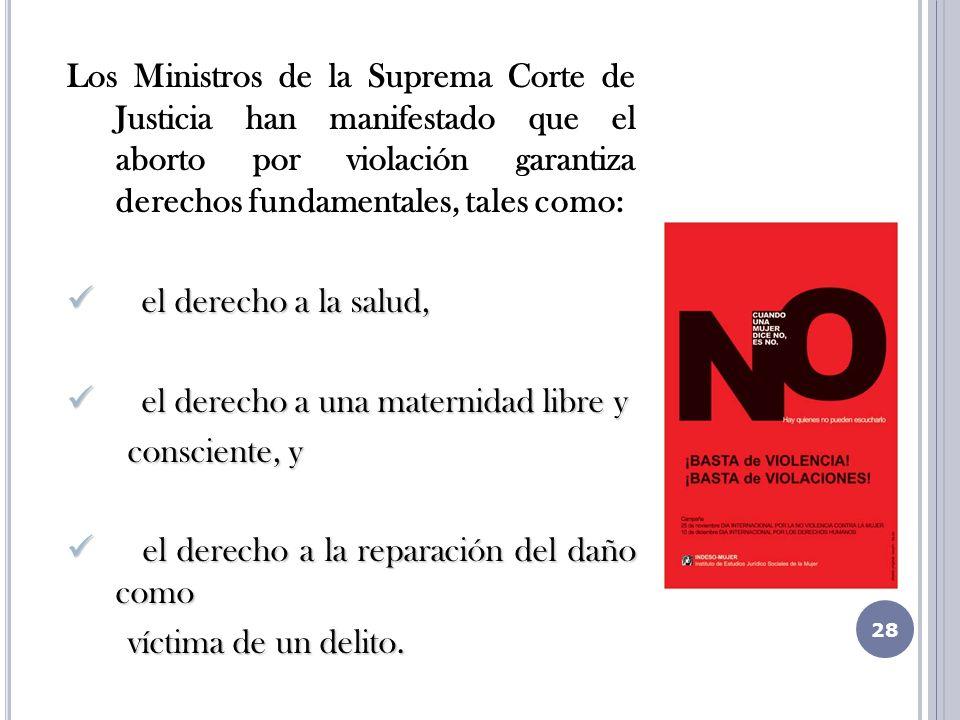 Los Ministros de la Suprema Corte de Justicia han manifestado que el aborto por violación garantiza derechos fundamentales, tales como: