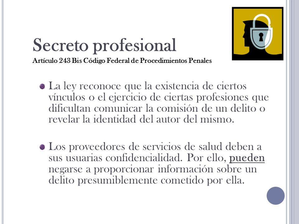 Secreto profesional Artículo 243 Bis Código Federal de Procedimientos Penales.
