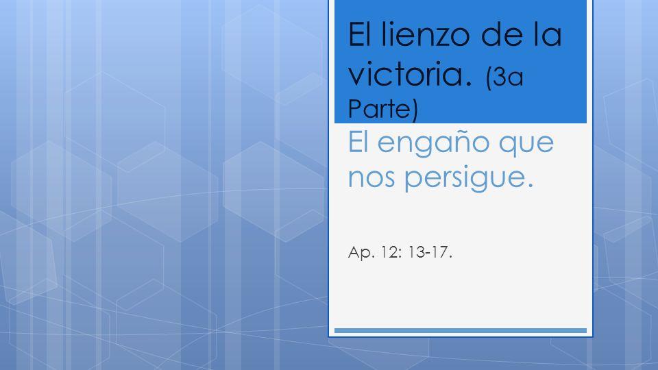 El lienzo de la victoria. (3a Parte) El engaño que nos persigue.