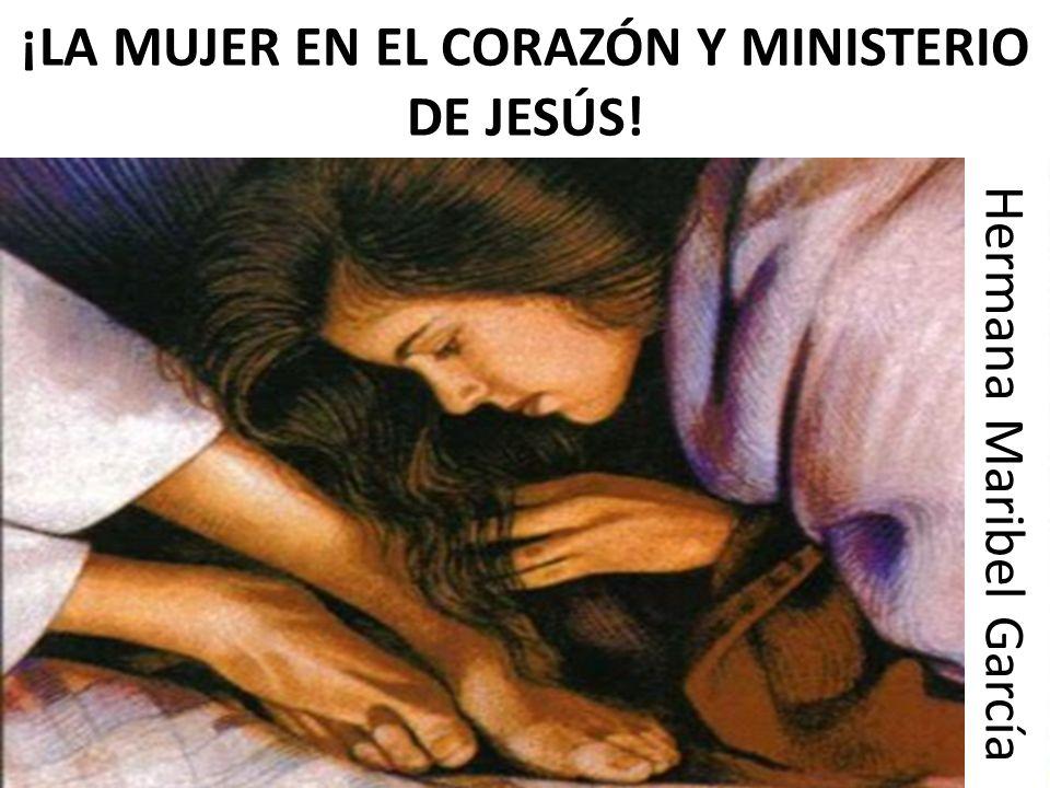 ¡LA MUJER EN EL CORAZÓN Y MINISTERIO DE JESÚS!