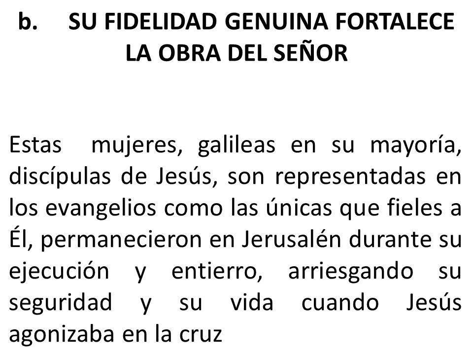 b. SU FIDELIDAD GENUINA FORTALECE LA OBRA DEL SEÑOR