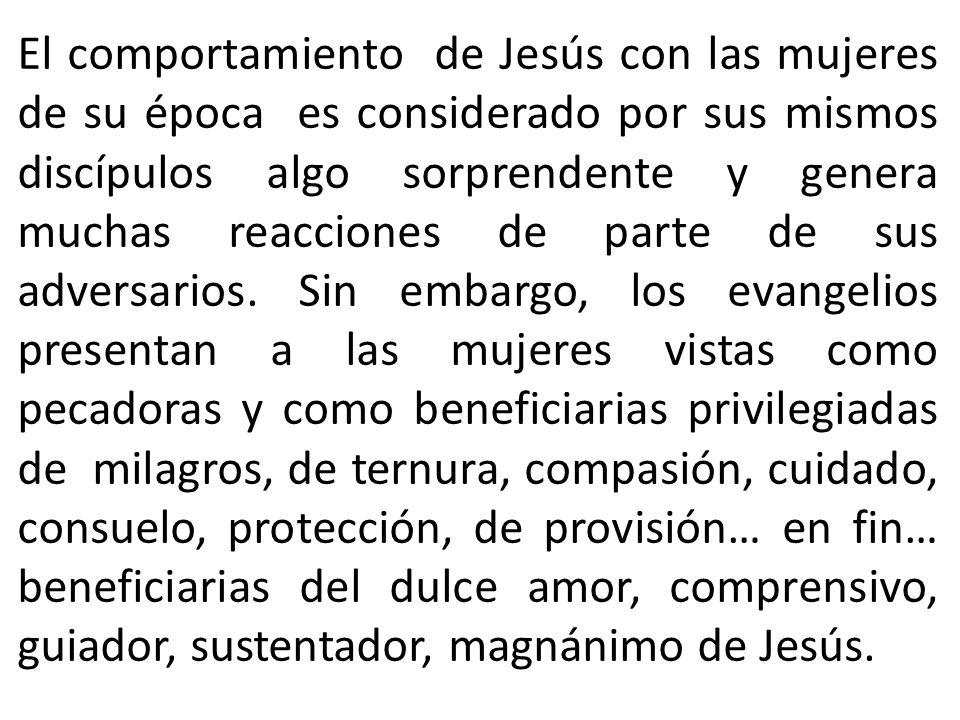 El comportamiento de Jesús con las mujeres de su época es considerado por sus mismos discípulos algo sorprendente y genera muchas reacciones de parte de sus adversarios.
