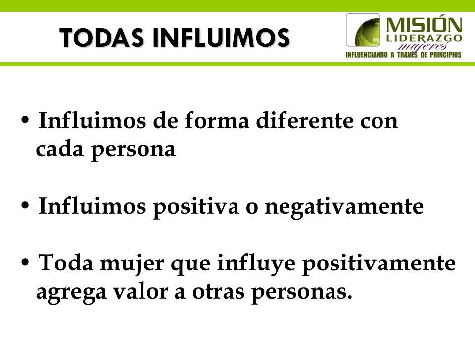 TODAS INFLUIMOS Influimos de forma diferente con cada persona