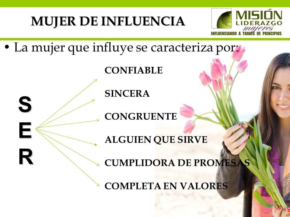 S E R MUJER DE INFLUENCIA La mujer que influye se caracteriza por: