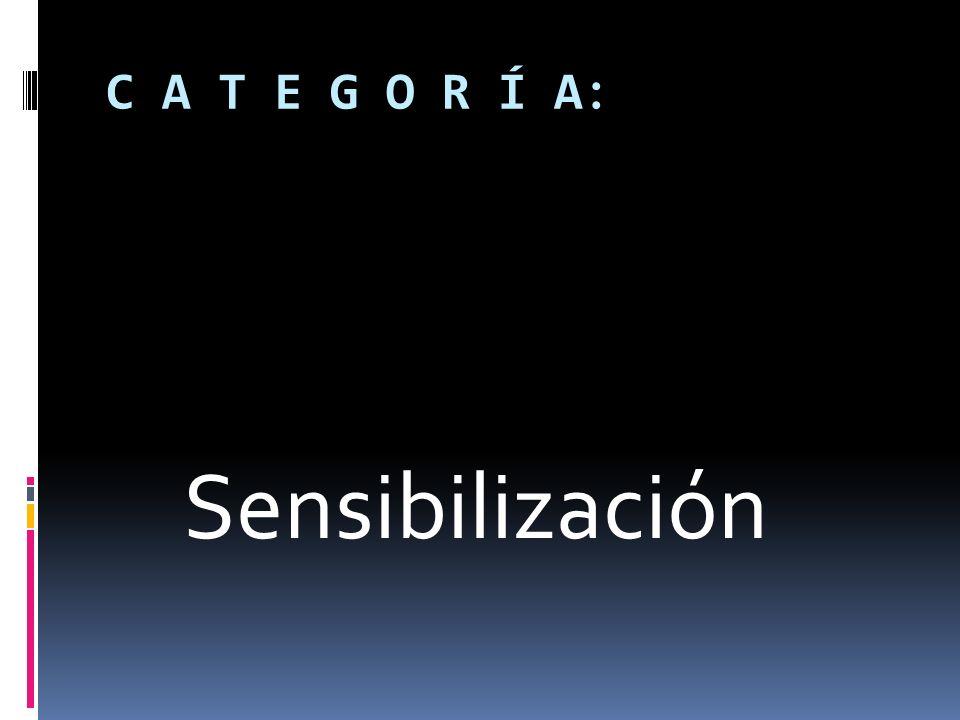 C A T E G O R Í A: Sensibilización