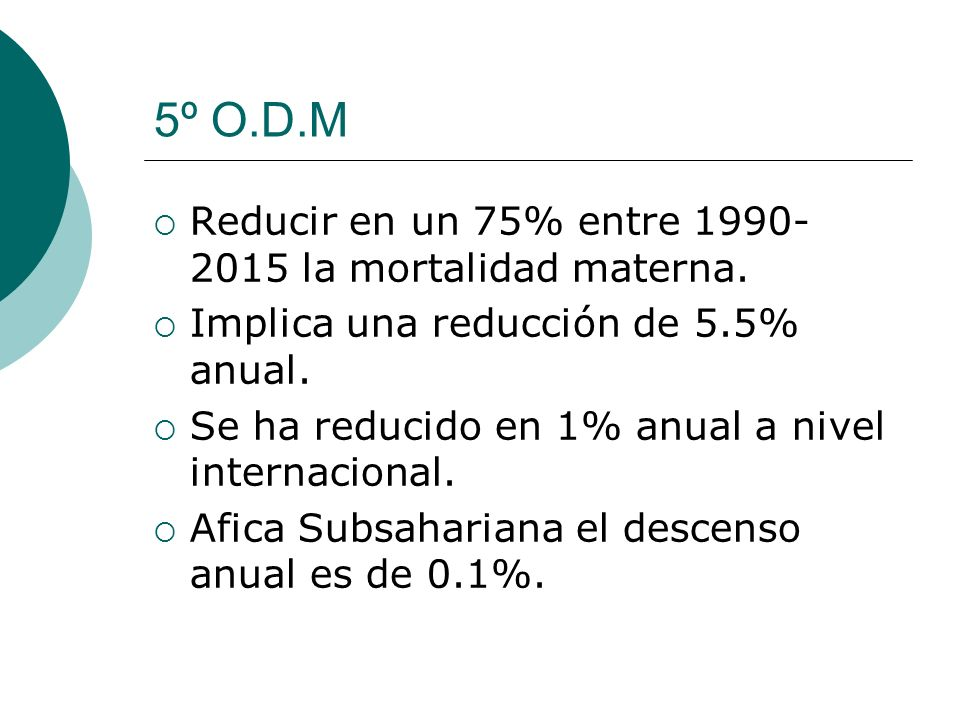 5º O.D.M Reducir en un 75% entre 1990-2015 la mortalidad materna.
