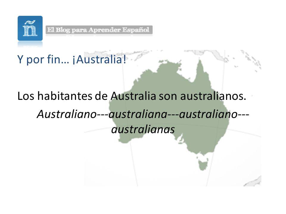 Y por fin… ¡Australia. Los habitantes de Australia son australianos