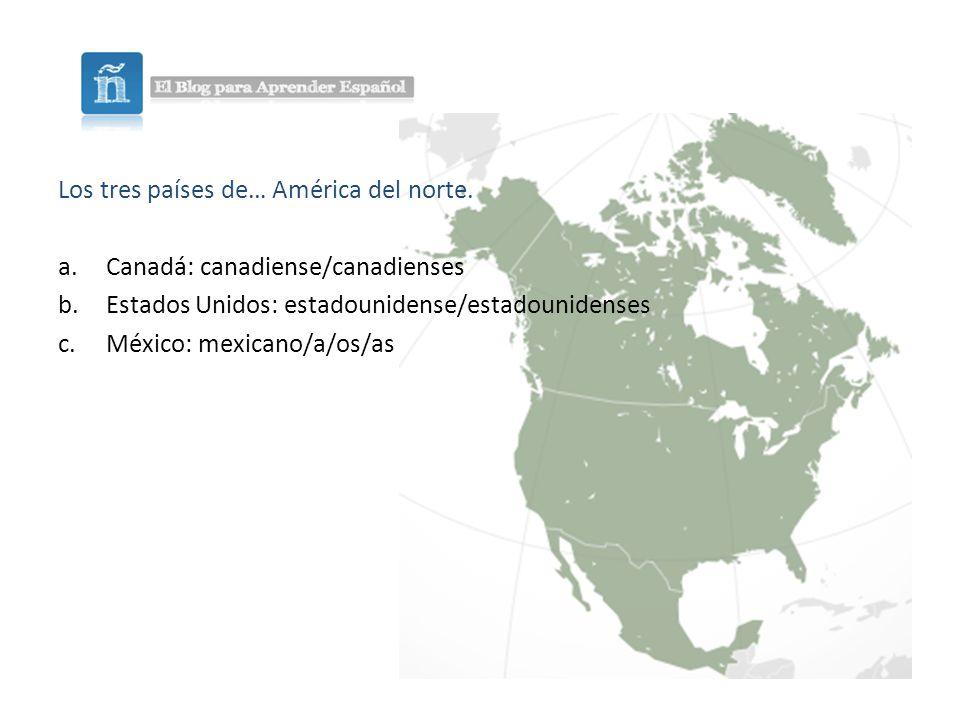 Los tres países de… América del norte.