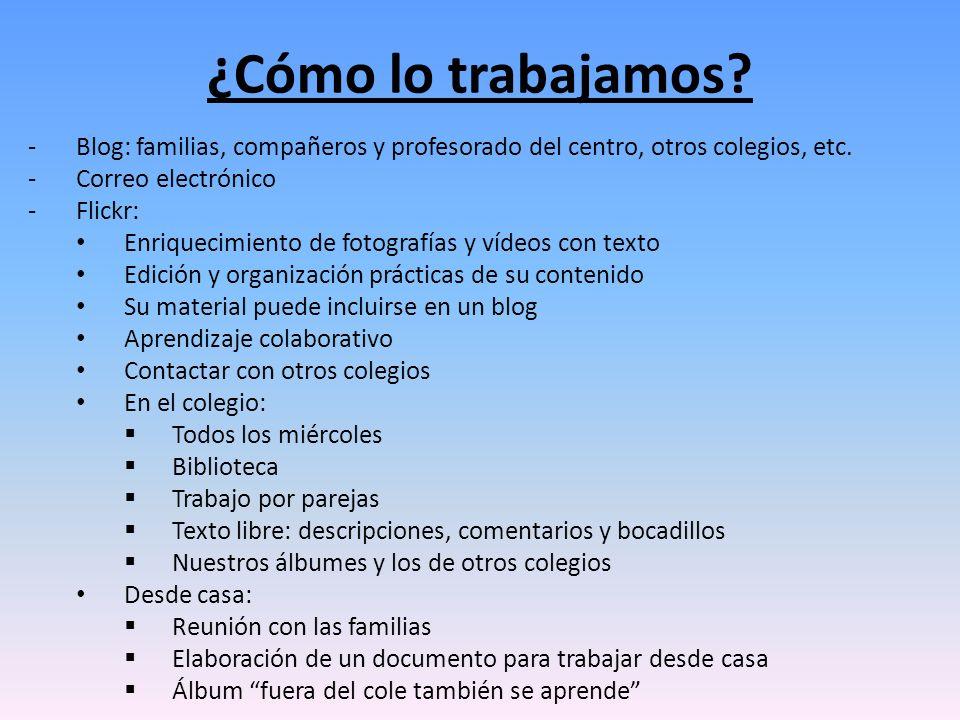 ¿Cómo lo trabajamos Blog: familias, compañeros y profesorado del centro, otros colegios, etc. Correo electrónico.