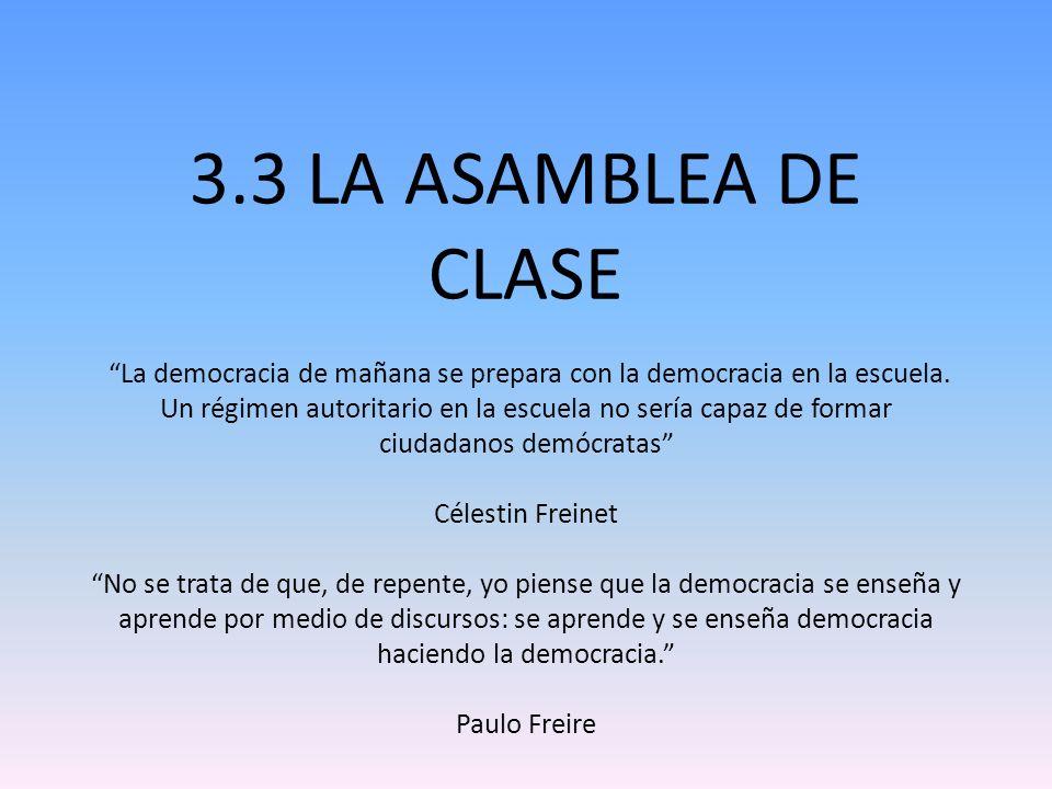 3.3 LA ASAMBLEA DE CLASE La democracia de mañana se prepara con la democracia en la escuela.