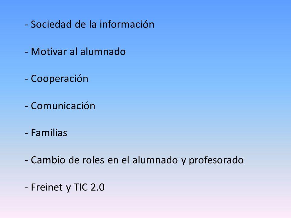 - Sociedad de la información - Motivar al alumnado - Cooperación - Comunicación - Familias - Cambio de roles en el alumnado y profesorado - Freinet y TIC 2.0
