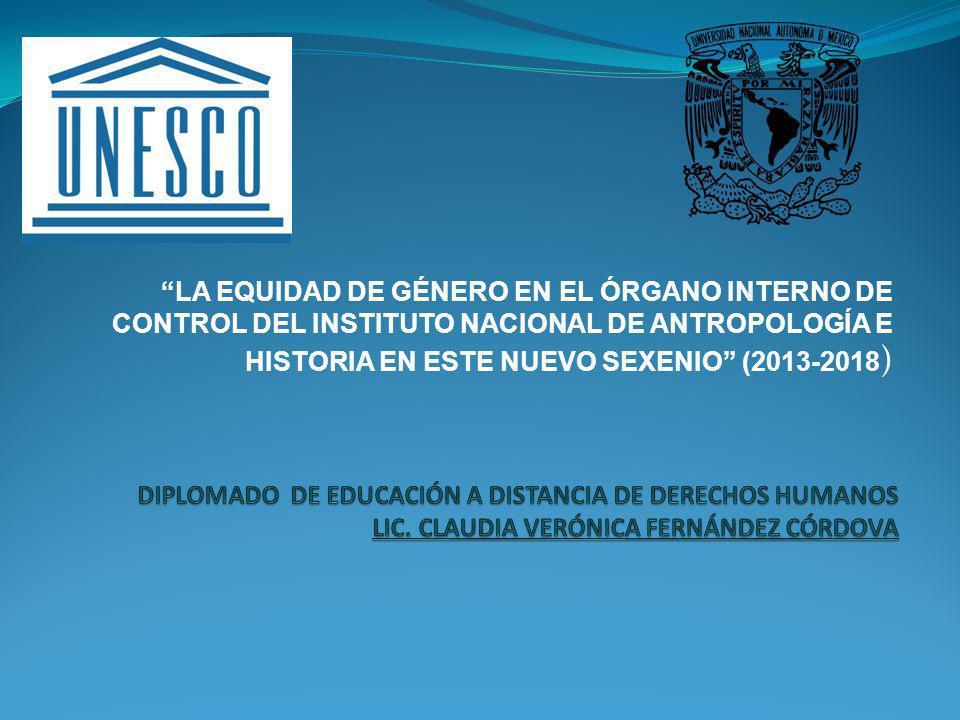 LA EQUIDAD DE GÉNERO EN EL ÓRGANO INTERNO DE CONTROL DEL INSTITUTO NACIONAL DE ANTROPOLOGÍA E HISTORIA EN ESTE NUEVO SEXENIO (2013-2018)