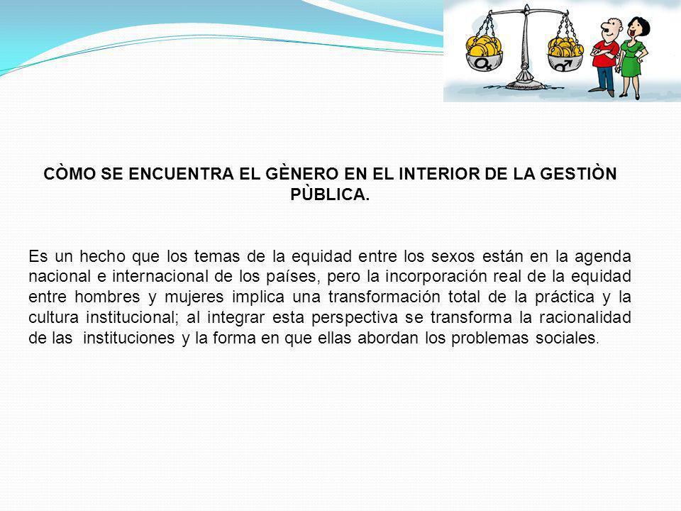 CÒMO SE ENCUENTRA EL GÈNERO EN EL INTERIOR DE LA GESTIÒN PÙBLICA.