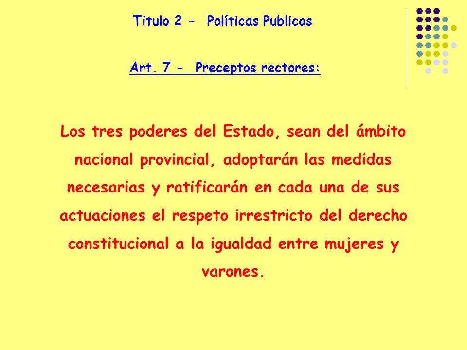Titulo 2 - Políticas Publicas Art. 7 - Preceptos rectores: