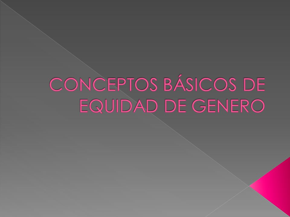 CONCEPTOS BÁSICOS DE EQUIDAD DE GENERO