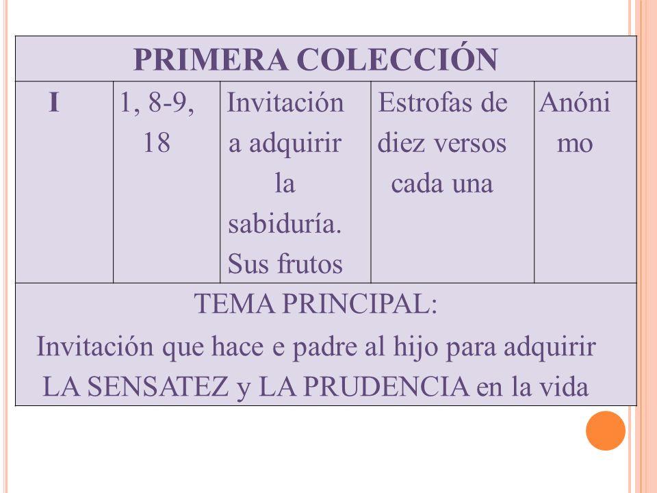 PRIMERA COLECCIÓN I. 1, 8-9, 18. Invitación a adquirir la sabiduría. Sus frutos. Estrofas de diez versos cada una.