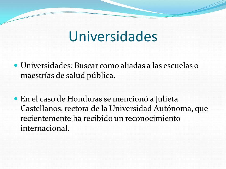 Universidades Universidades: Buscar como aliadas a las escuelas o maestrías de salud pública.