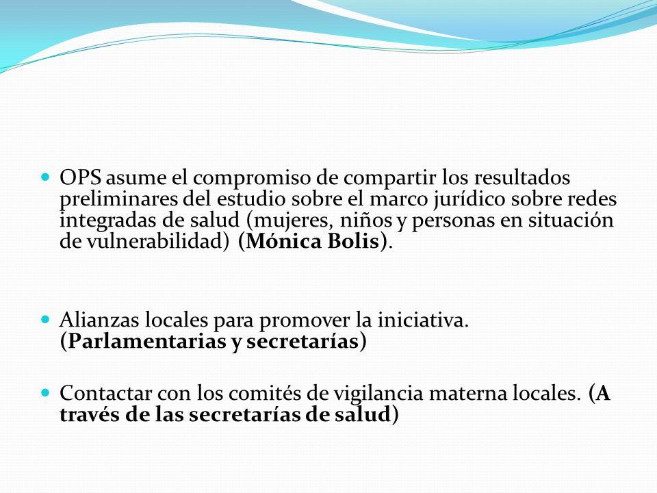 OPS asume el compromiso de compartir los resultados preliminares del estudio sobre el marco jurídico sobre redes integradas de salud (mujeres, niños y personas en situación de vulnerabilidad) (Mónica Bolis).