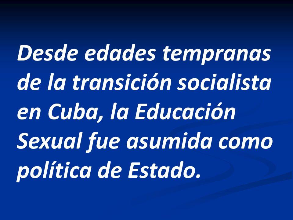 Desde edades tempranas de la transición socialista en Cuba, la Educación Sexual fue asumida como política de Estado.