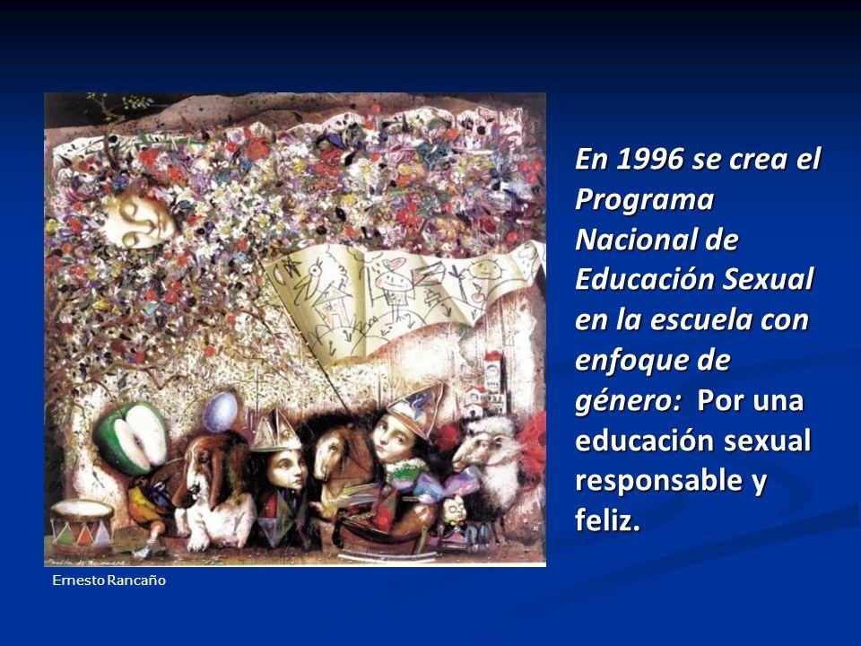 En 1996 se crea el Programa Nacional de Educación Sexual en la escuela con enfoque de género: Por una educación sexual responsable y feliz.