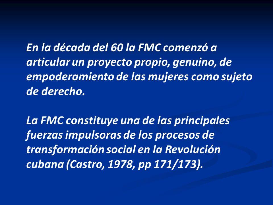En la década del 60 la FMC comenzó a articular un proyecto propio, genuino, de empoderamiento de las mujeres como sujeto de derecho.