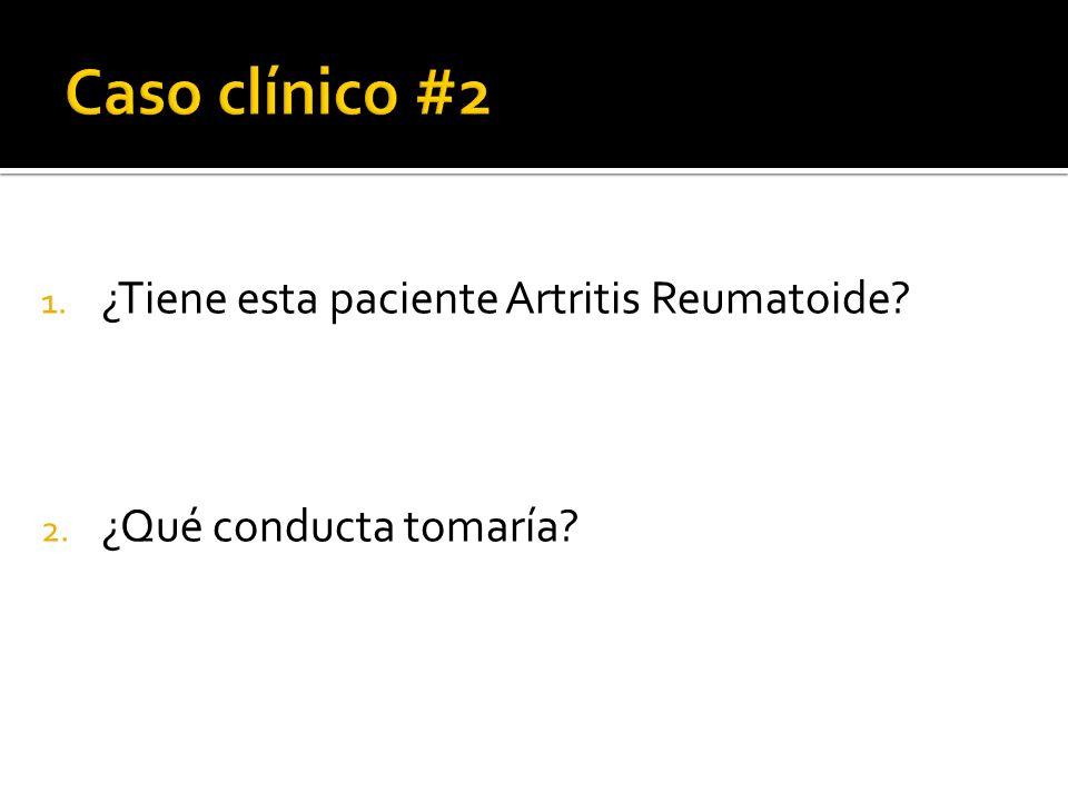 Caso clínico #2 ¿Tiene esta paciente Artritis Reumatoide
